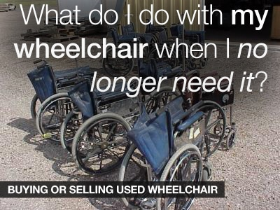 What do I do with my used wheelchair when I no longer need it?