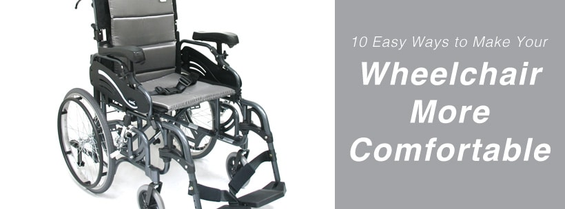 10 Easy Ways to Make Your Wheelchair More Comfortable