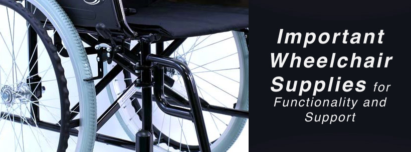Important Wheelchair Supplies for Functionality and Support