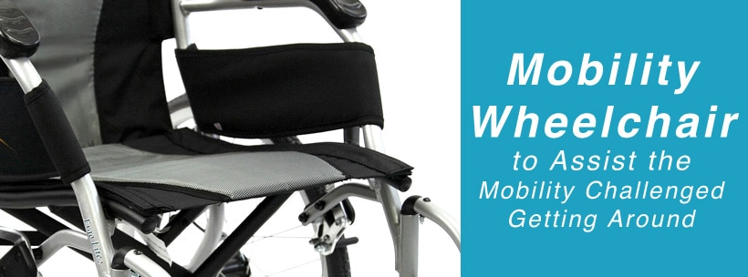 Mobility Wheelchair to Assist the Mobility Challenged Getting Around