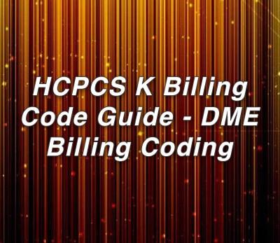 HCPCS K Billing Code Guide - DME Billing Coding