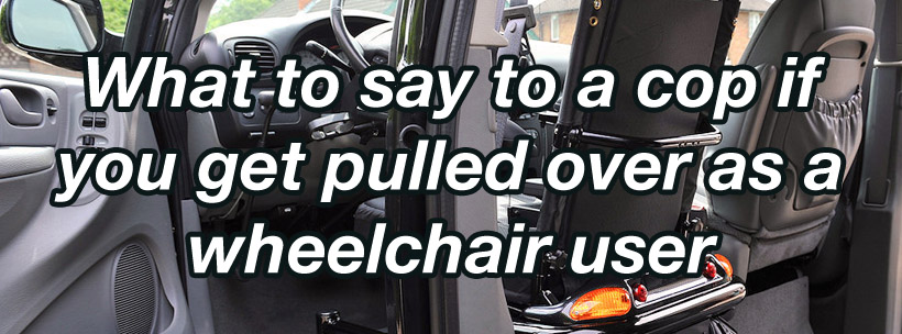 what to say to a cop if you get pulled over as a wheelchair user