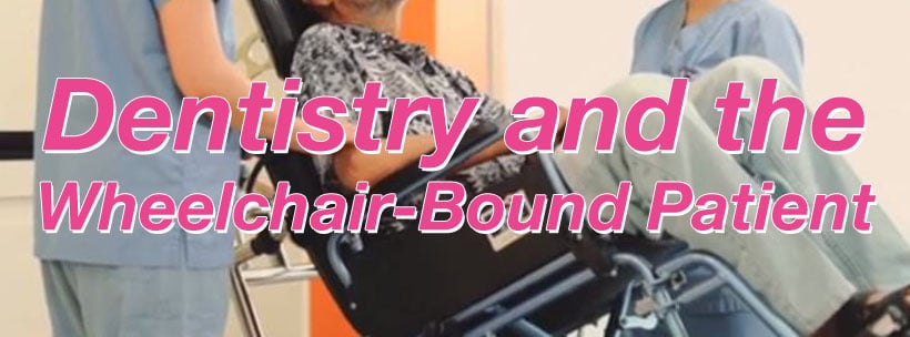 Dentistry and the wheelchair bound patient
