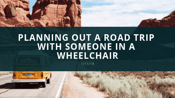 Planning A Road Trip >> Planning Out A Road Trip With Someone In A Wheelchair